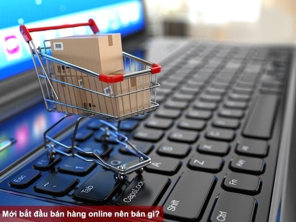 Mới bắt đầu bán hàng online nên bán gì?