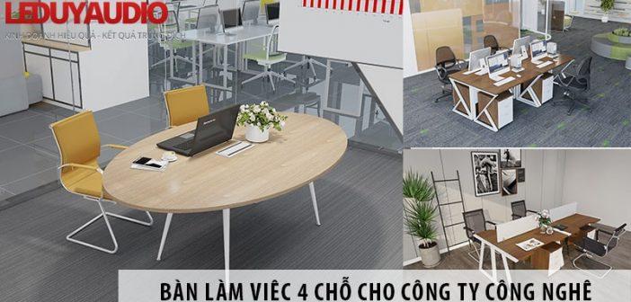 3 mẫu bàn làm việc 4 chỗ cho văn phòng công ty Công nghệ