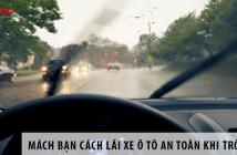 Mách bạn cách lái xe ô tô an toàn khi trời mưa