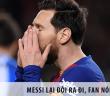 Messi lại đòi ra đi, fan nói gì?