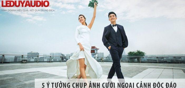Bật mí 5 ý tưởng chụp ảnh cưới ngoại cảnh độc đáo