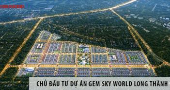 Tìm hiểu chủ đầu tư dự án Gem Sky World 92ha Long Thành